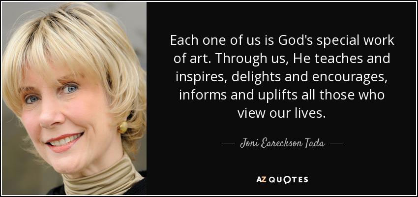 quote-each-one-of-us-is-god-s-special-work-of-art-through-us-he-teaches-and-inspires-delights-joni-eareckson-tada-84-77-33